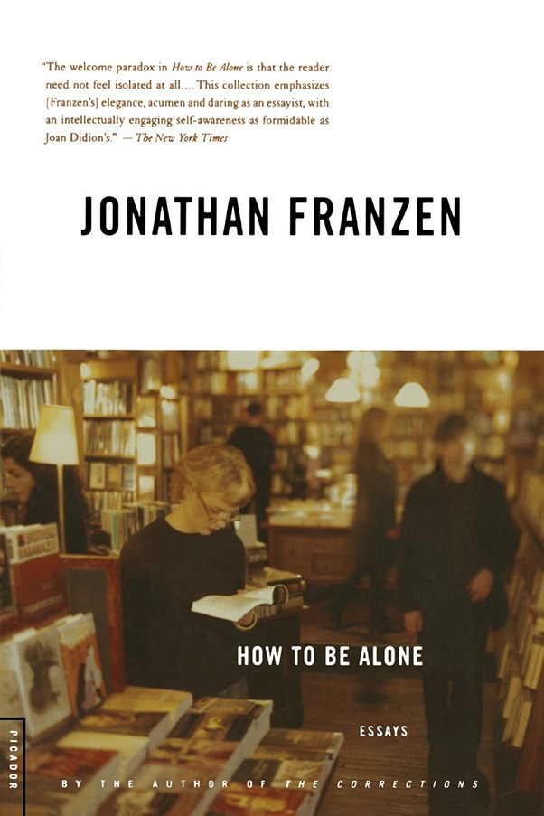 """<strong>How to be Alone by Jonathan Franzen</strong><br><br> A fantastic collection of prolific writer Jonathan Franzen's various essays. """"My Father's Brain"""", about dealing with his father's battle with Alzheimer's, is a favourite."""