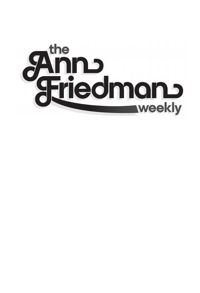 "<strong>The Ann Friedman Weekly</strong> <br><br> You may have read Ann Friedman's weekly column in <em><a href=""http://nymag.com/author/Ann%20Friedman/"">New York Magazine</a></em>, where her opinions on sex, feminism and women's issues are always bitingly funny and scarily accurate. In her newsletter (which has over 15,000 subscribers by the way), she recounts everything she's engaged with online durng the week with some A+ animated gifs to boot. This is a must-read. <br><br> Subscribe <a href=""https://tinyletter.com/annfriedman"">here</a>."