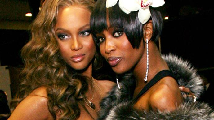 Tyra Banks and Naomi Campbell.