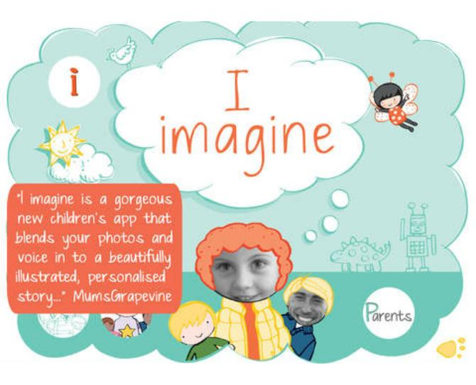 """***I imagine (iTunes, free)***  """"This gorgeous app blends children's photos and voice into a beautifully illustrated story full of fun and games. """"  Your child controls the story making it ideal for developing his literacy skills and developing their creativity, imagination and ability to play independently.   Suitable for children aged 4 years and older.  Available for iPhone and iPad."""