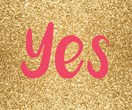 Say 'yes' to yourself and live the life you've always wanted