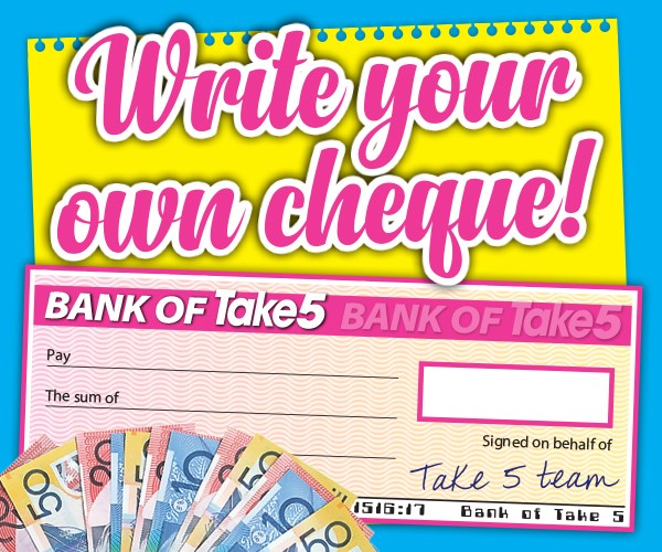 Take 5 Write Your Own Cheque!