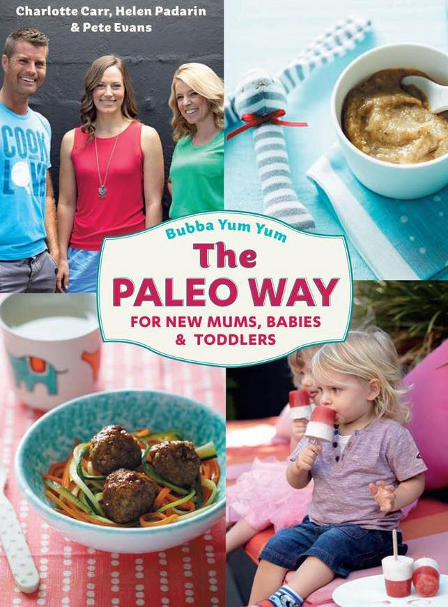 Bubba Yum Yum: The Paleo Way for new mums, babies & toddlers