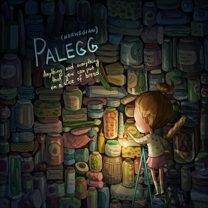 Palegg (Norwegian): Anything and everything that you can put on a slice of bread.