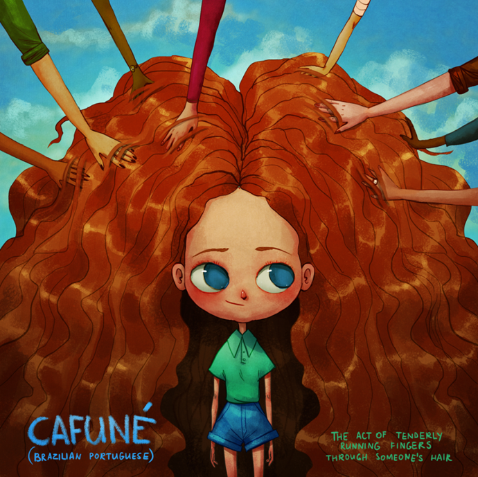 Cafuné (Portugese): The act of tenderly running fingers through someone's hair.