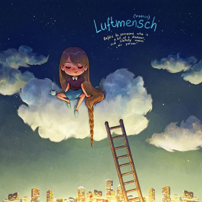 """Luftmensch (Yiddish): Refers to someone who is a bit of a dreamer, and literally means """"air person""""."""