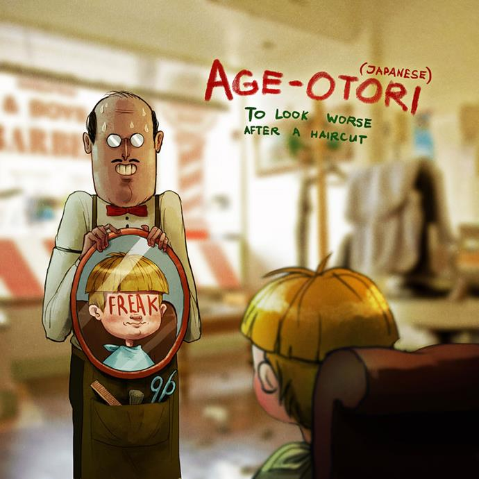 Age-Otori (Japanese): To look worse after a haircut.