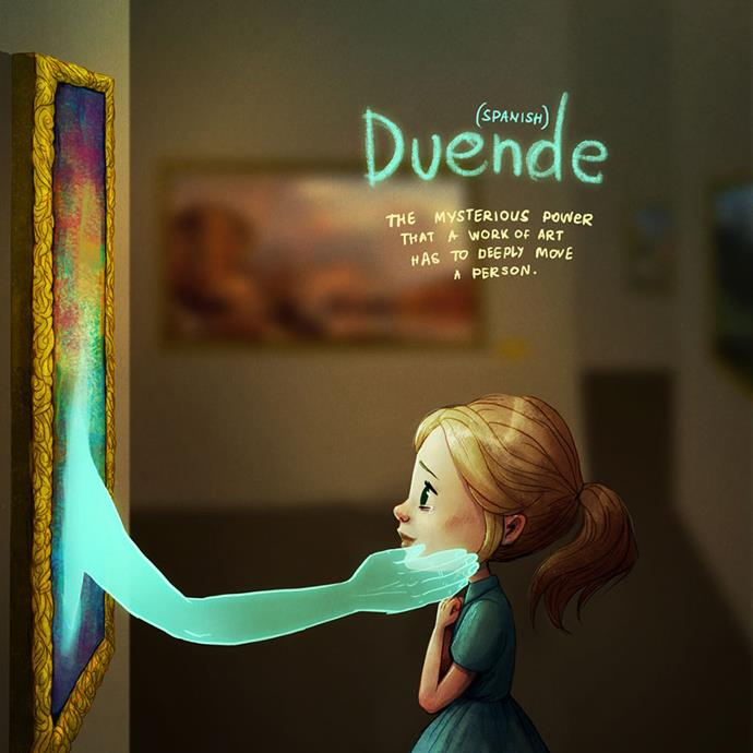 Duende (Spanish): The mysterious power that a work of art has to deeply move a person.