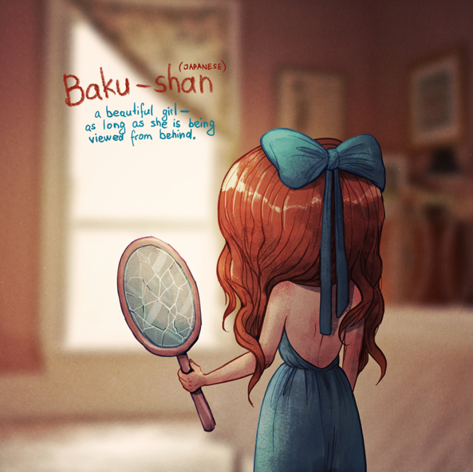 Baku-Shan (Japanese): A beautiful girl – as long as she is being viewed from behind.