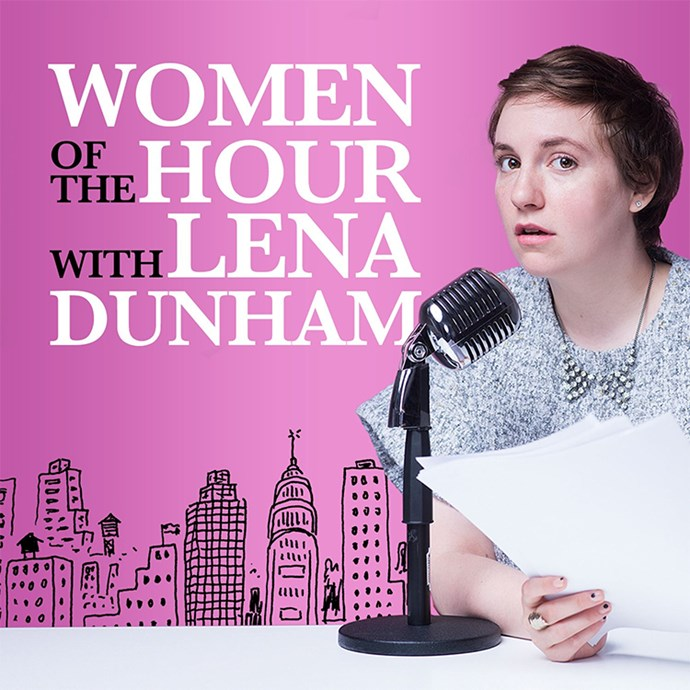 **Women of the Hour with Lena Dunham** <br><br> If you've ever wanted to know Lena Dunham's thoughts on things like ageing, spirituality and friendship, you'll want to tune into her podcast. <br><br> Download it [here](https://itunes.apple.com/au/podcast/women-of-the-hour/id1049452428?mt=2).