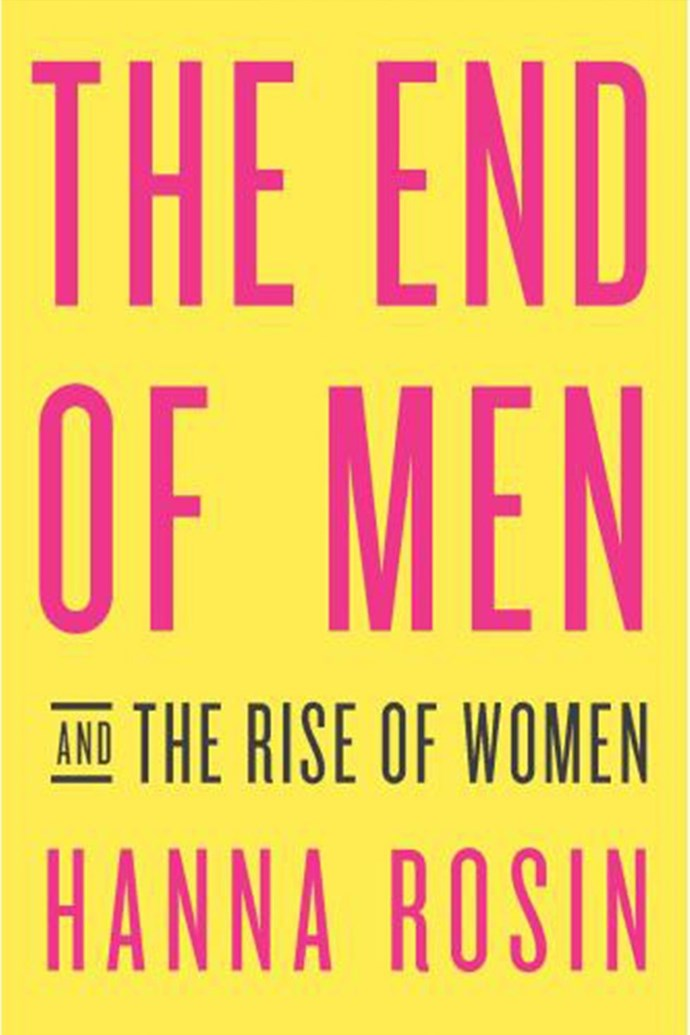 """***The End of Men: And the Rise of Women* by Hanna Rosin** <br><br> Rosin, a flashy, trenchant magazine writer who now co-hosts NPR's [*Invisibilia* podcast]( http://www.npr.org/podcasts/510307/invisibilia