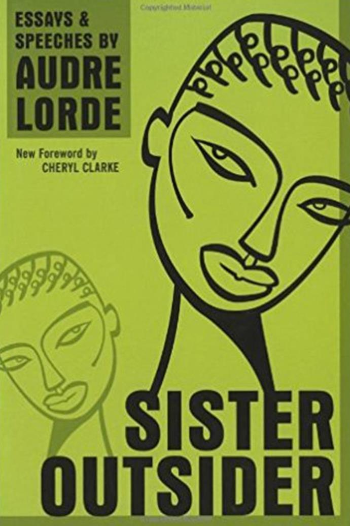 "***Sister Outsider* by Audre Lorde** <br><br> Lorde covers the injustices that people face in such depth, whether it's sexism, racism, homophobia, or a combination of many systems of oppression. Lorde neither writes pretentiously or harshly, and the book can serve as a teaching manual, as Lorde shows us the ways in which we're conditioned to be enemies to one another. — Morgan Jerkins, author of [*This Will Be My Undoing*]( https://www.amazon.com/This-Will-Be-Undoing-Intersection/dp/0062666150/ref=as_at?creativeASIN=0062666150&linkCode=w61&imprToken=V.qtx8JocjSw5p0YGgRc6Q&slotNum=6&tag=elle_auto-append-20&ascsubtag=[artid%7C10051.g.13135873[src%7C|target=""_blank""). <br><br> *Sister Outsider*, $19, available at [Book Depository]( https://www.bookdepository.com/Sister-Outsider-Professor-Audre-Lorde/9781580911863?redirected=true&utm_medium=Google&utm_campaign=Base1&utm_source=AU&utm_content=Sister-Outsider&selectCurrency=AUD&w=AF45AU96975UFJA80C80AC47&pdg=kwd-104398008339:cmp-680104063:adg-35441289072:crv-151945028117:pid-9781580911863:dev-c&gclid=EAIaIQobChMI1YTt35er1wIVmzUrCh0jBgpJEAQYASABEgIRAPD_BwE