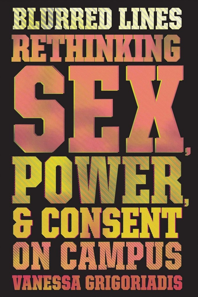 """***Blurred Lines: Rethinking Sex, Power, and Consent on Campus* by Vanessa Grigoriadis** <br><br> I started reading this book before news of the allegations of sexual assault against Harvey Weinstein broke. Grigoriadis's reporting comes across as eerily prescient. I've since clung to her measured and thorough exploration of consent like it's the last umbrella up for grabs in a never-ending downpour.  <br><br> It takes an excellent storyteller to make this subject matter approachable, and I think it's important for men (and women) to read about and learn from the perspectives Grigoriadis collected and the analysis she provides. Everyone needs to begin thinking more critically about issues of consent, in college and beyond. — Kaylen Ralph, co-founder of [*The Riveter Magazine*]( http://www.therivetermagazine.com/