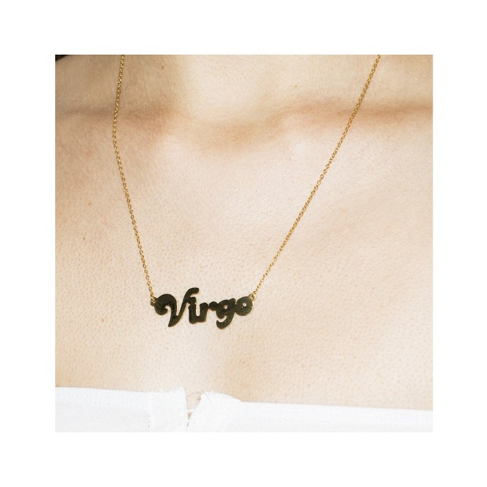 "*Virgo* <br><br>Necklace, $99, [The Ninety Nine](https://www.theninetynine.com.au/products/virgo-zodiac-nameplate-necklace-18k-gold-plated|target=""_blank""