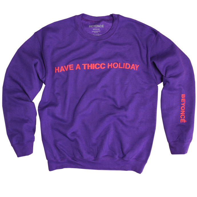 "'Thicc' Sweater, $72 (approx.) at [Beyonce.com](https://shop.beyonce.com/products/62198-thicc-purple-crewneck|target=""_blank""
