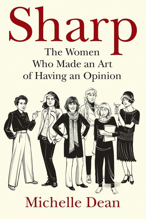 ***Sharp* by Michelle Dean (April)** <br><br> For a study of great twentieth-century New York female thinkers, try Michelle Dean's Sharp. Women like Dorothy Parker, Susan Sontag, and Nora Ephron have left gargantuan legacies, and their boundary-pushing contributions receive the spotlight here.