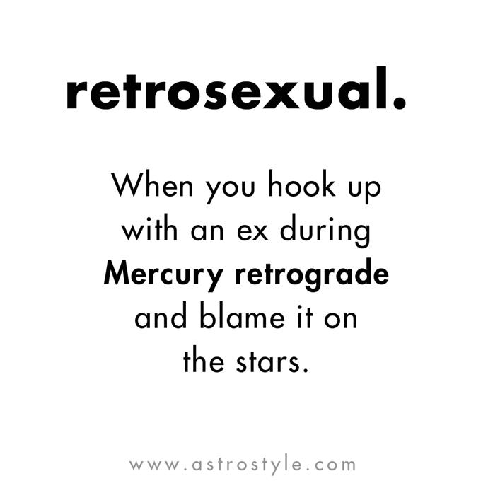 "*Adds retrosexual to ['Dating Terminology Guide'](https://www.cosmopolitan.com.au/love/dating-terminology-explained-20087|target=""_blank"").* <br> Via: [AstroStyle.com](http://astrostyle.com/mercury-retrograde-gifs/