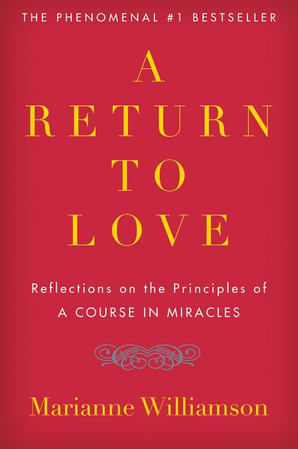 A Return To Love: Reflections On The Principles Of A Course In Miracles by Marianne Williamson ($27.99, HarperCollins)