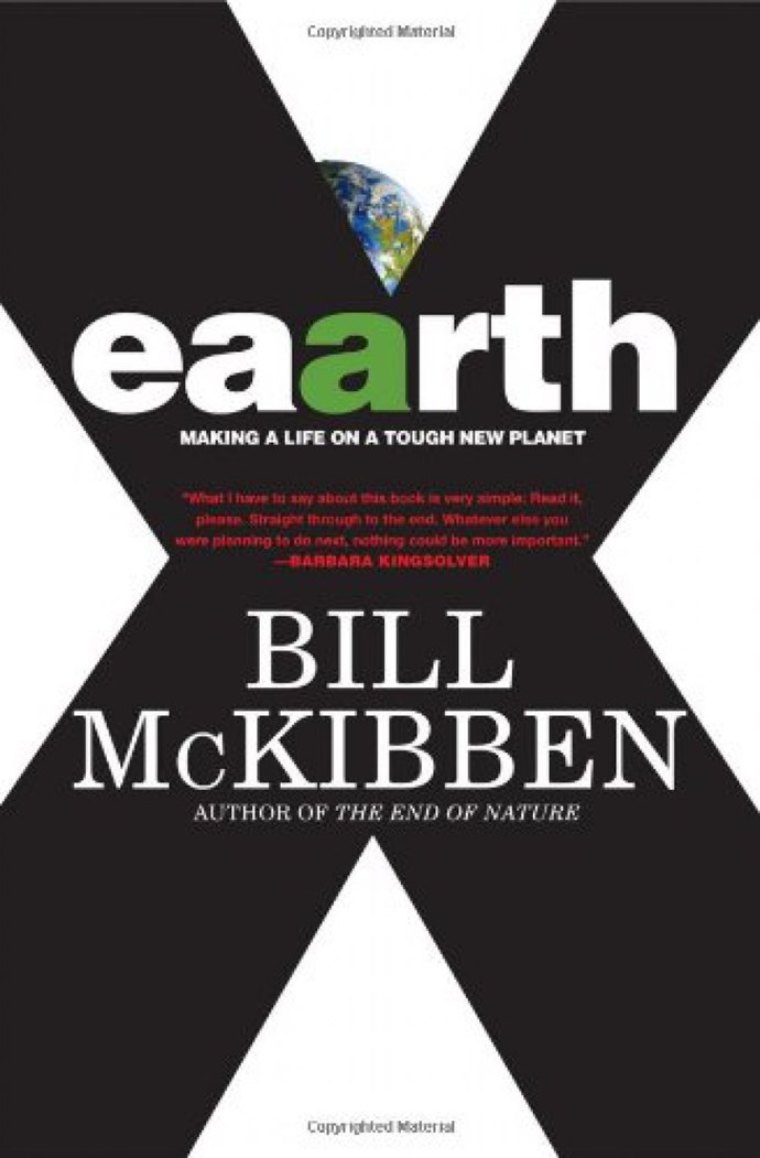 """In this novel, Bill McKibben claims that we have changed the planet beyond recognition and so a new name is in order: Eaarth. He conveys his anguish, stating that the only way to save our planet now is through fundamental change. <bR><br> *Eaarth* by Bill McKibben, $23.27 at [The Book Depository](https://www.bookdepository.com/Eaarth-Schumann-Distinguished-Scholar-Bill-McKibben/9780312541194 target=""""_blank"""" rel=""""nofollow"""")."""