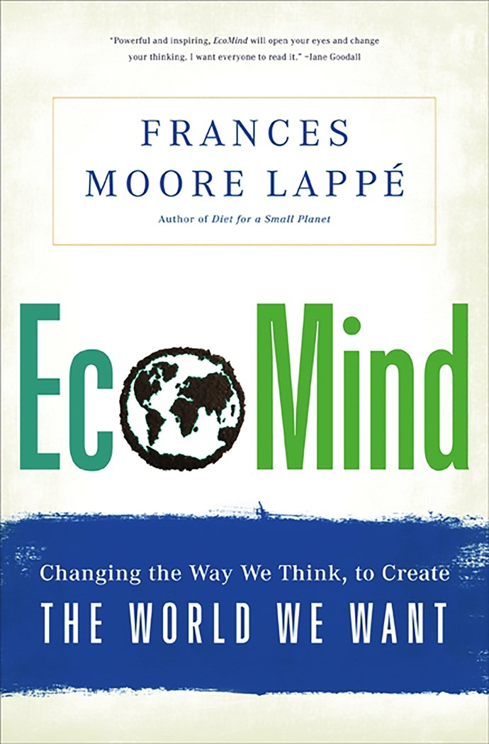"""Moore Lappé—a pretty big deal in the environmental world suggests that we need to think of new ways to combat climate change. She believes that we do still have time to make a difference. <br><bR> *Eco-Mind* by Frances Moore Lappé, $26.47 at [The Book Depository](https://www.bookdepository.com/EcoMind-Frances-Moore-Lappe/9781568587431 target=""""_blank"""" rel=""""nofollow"""")."""