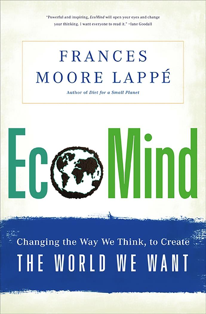 """Moore Lappé—a pretty big deal in the environmental world suggests that we need to think of new ways to combat climate change. She believes that we do still have time to make a difference. <br><bR> *Eco-Mind* by Frances Moore Lappé, $26.47 at [The Book Depository](https://www.bookdepository.com/EcoMind-Frances-Moore-Lappe/9781568587431