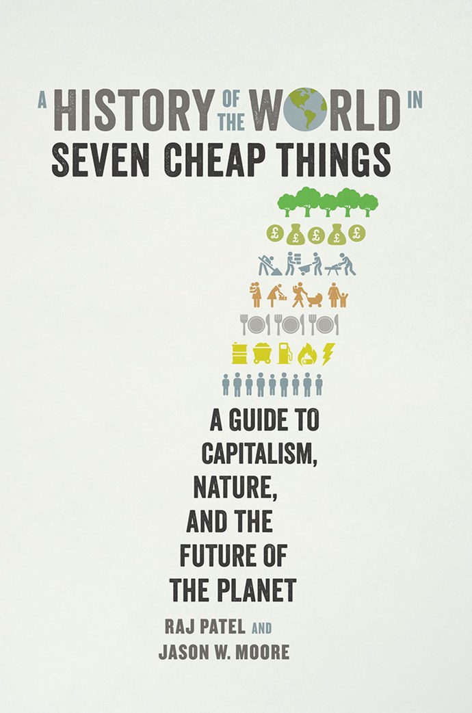 """Patel and Moore's new approach to tackling climate change shows how there are 7 things that make-up our world: nature, money, work, care, food, energy and lives. With these 7 cheap things destroying the earth, they suggest new ways to combat climate change and take back our planet. <br><br> *History of the world, Seven Cheap Things* by Raj Patel & Jason W. Moore, $27.35 at [Angus & Robertson](https://www.angusrobertson.com.au/books/a-history-of-the-world-in-seven-cheap-things-raj-patel-jason-moore/p/9781760640460?gclid=CjwKCAjw7vraBRBbEiwA4WBOn7N2g5lzH5zXo0zmHtzrD2y2FJK5gsYrBuXw7ugBAuMb3vDFQ3zmdxoC5twQAvD_BwE target=""""_blank"""" rel=""""nofollow"""")."""