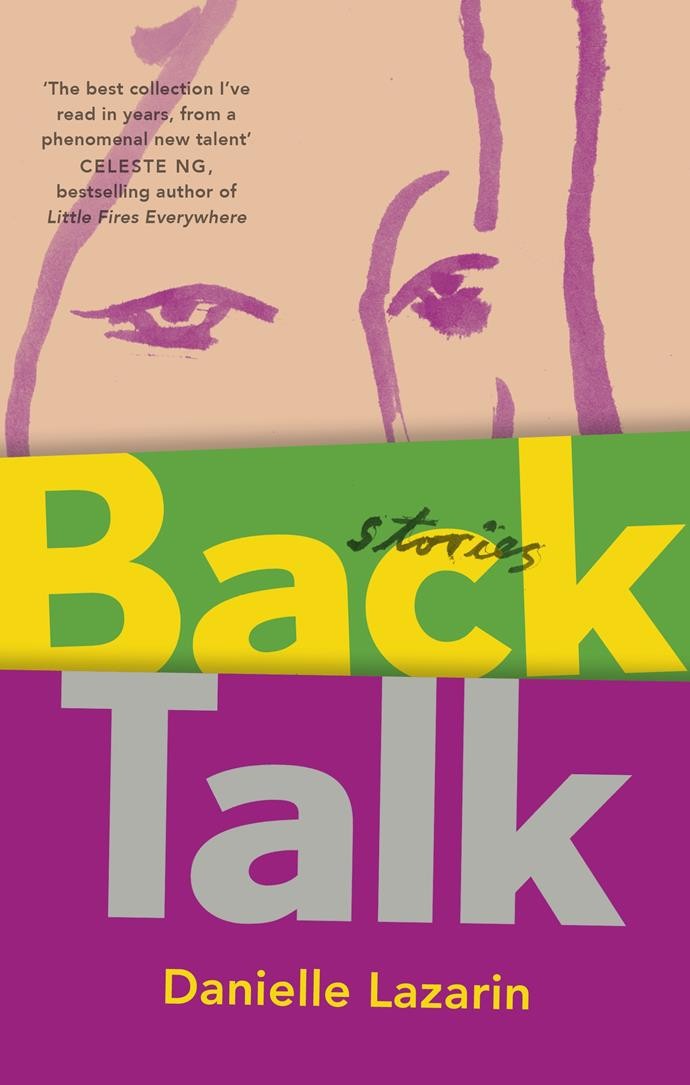 """***Back Talk* by Danielle Lazarin** <br><br> An exploration of the ways women are permitted to express their desires, this bold collection of stories from award-winning NYC author Danielle Lazarin is full of empowered females who'll inspire you to live more audaciously. <br><br> Back Talk by Danielle Lazarin, $19.99 at [Dymocks](https://www.dymocks.com.au/book/back-talk-by-danielle-lazarin-9780349134628/?#.W-zkqjgzaUk