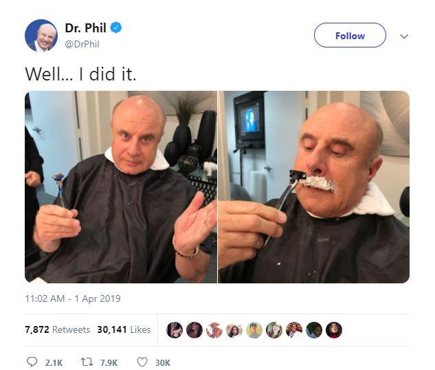 "**Dr. Phil**<br><br> TV psych Dr.Phil got in on the April Fool's action by posting a shot of his freshly shaven 'mo to Twitter. Although this ""joke"" is yet to be confirmed, a little zoom in suggests the ""shave"" is actually Photoshop (maybe he got his idea from Mindy Kaling?).<br><br> *Via* [@DrPhil](https://twitter.com/DrPhil?ref_src=twsrc%5Egoogle%7Ctwcamp%5Eserp%7Ctwgr%5Eauthor