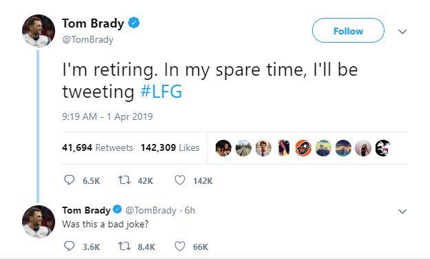 "**Tom Brady** <br><br> Also taking to Twitter to play along with the April mayhem, NFL superstar Tom Brady (also hubby of supermodel Gisele Bündchen), shook the sporting world with a tweet announcing his retirement: <br><br> ""I'm retiring. In my spare time, I'll be tweeting #LFG"" <br><br> Reactions were swift and Brady realised he may have taken things a little too far, posting ""Was this a bad joke?"" just one hour later.<br><br> *Via* [@TomBrady](https://twitter.com/search?q=tom+brady+twitter&ref_src=twsrc%5Egoogle%7Ctwcamp%5Eserp%7Ctwgr%5Esearch