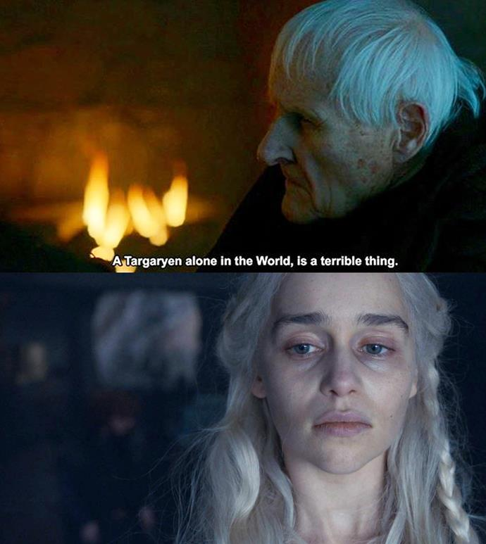 "***A Targaryen alone***<br><br> Aemon Targaryen once told Jon Snow, ""A Targaryen alone in the world is a terrible thing."" Unfortunately, with Jorah, Missandei, Varys and her relationship with Jon gone, Daenerys is very much alone."