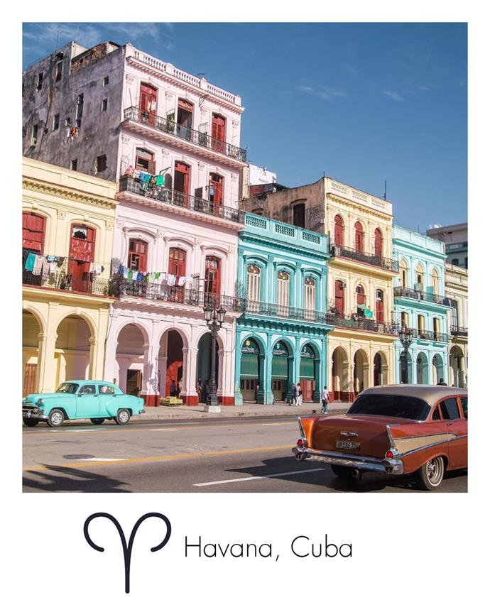 "**Aries:** ***Havana, Cuba***<br><br>  Always up for a bit of action, Aries will love the energy and lively history of the Cuban capital. Cue: Salsa dancing and mojitos, all day, every day.<br><br>   *Image via [@the.traveling.zam](https://www.instagram.com/the.traveling.zam/|target=""_blank""