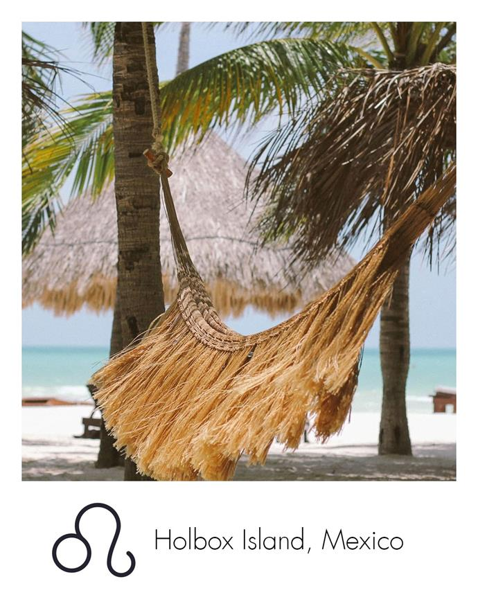"**Leo:** ***Holbox Island, Mexico***<br><br>  Leos love adventure—but they also love to laze around, in which case, retreating to this little island in Mexico is exactly what the travel doctor ordered.<br><br>  *Image via [@suitcase](https://www.instagram.com/suitcase/|target=""_blank""
