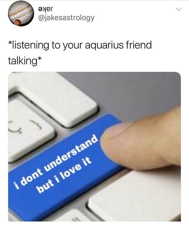 "**Aquarius** <br><br> Effervescence and individuality are what makes Aquarians unique. However, this can translate to arrogance for some, so Aquarians should perhaps try not to let their egos extend too far during Mercury in Retrograde. <br><br> *Image: Instagram @jakesastrology/[@slutforastrology](https://www.instagram.com/p/BnfFC4eg3yd/|target=""_blank""