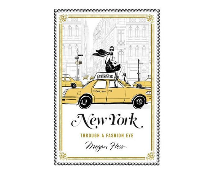 "***New York Through A Fashion Eye* by Megan Hess, $23.75 at [Booktopia](https://www.booktopia.com.au/new-york-megan-hess/book/9781743791714.html|target=""_blank""