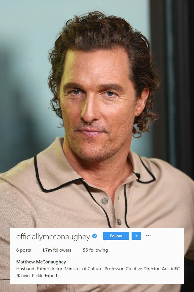 "**Matthew McConaughey**<br><br>  Instagram newcomer Matthew McConaughey's bio reads like an old-school resume, but look, ""pickle expert"" is a valuable skill to have."