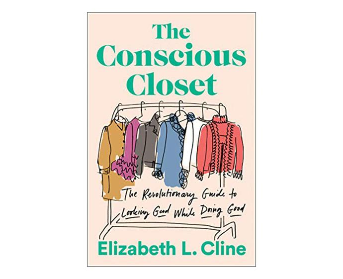 "***The Conscious Closet: The Revolutionary Guide to Looking Good While Doing Good* by Elizabeth L. Cline** <br><br> A [perfectly-curated closet](https://www.elle.com.au/fashion/work-capsule-wardrobe-20242|target=""_blank"") is a must for any fashion-lover, and this book will teach you how to build the sustainable wardrobe of your dreams. It includes tips on finding and refining your fashion personality, knowing the difference between synthetic and sustainable fabrics (that are within your price range) and how to clear out your wardrobe with sustainability in mind."