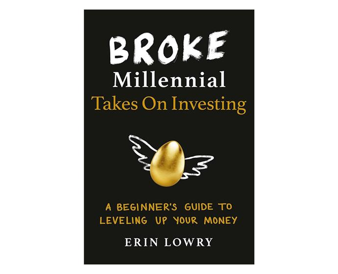 ***Broke Millennial Takes On Investing: A Beginner's Guide to Leveling Up Your Money* by Erin Lowry** <br><br> Thinking about investing but no idea where to begin? (Hint: a designer handbag isn't the answer.) Think of this book as your friendly and relatable guide to building your financial portfolio. From translation stock-market jargon to your retirement savings and how to actually buy and sell stock, Lowe will help level up your financial wellbeing as you work towards your goals.