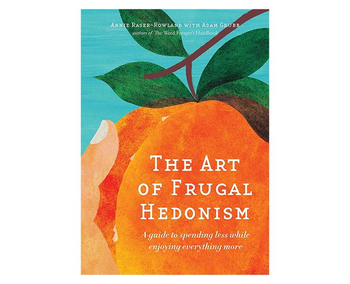 ***The Art of Frugal Hedonism: A Guide to Spending Less While Enjoying Everything More* by Adam Grubb and Annie Raser Rowland** <br><br> Witty and relatable, this endearing book is your New Year's guide to spending less and enjoying more, allowing you to save some extra dollars along the way. If you find yourself working hard, yet frittering away your hard-earned money on material items (guilty) this book is for you. It will teach you how to save for the bigger things in life and how to invest in both material things and experiences so you can reap greater rewards in the long run.