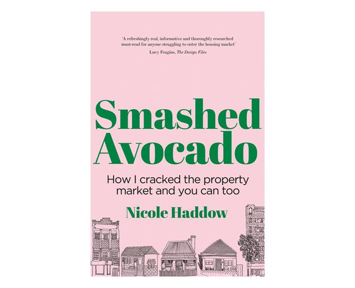 "***Smashed Avocado: How I Cracked the Property Market and You Can Too* by Nicole Haddow** <br><br> Freaking out about owning a home? Journalist Nicole Haddow will show you how you can enjoy your smashed avo and dive into the property market, too. She went from swimming in credit card debt and living on an unstable income to owning a property in just two years. In this book, she shares her top tips and tricks for making smart money moves. 2020 financial goals, sorted. <br><br> *Main image: [@rosiehw](https://www.instagram.com/rosiehw/|target=""_blank""