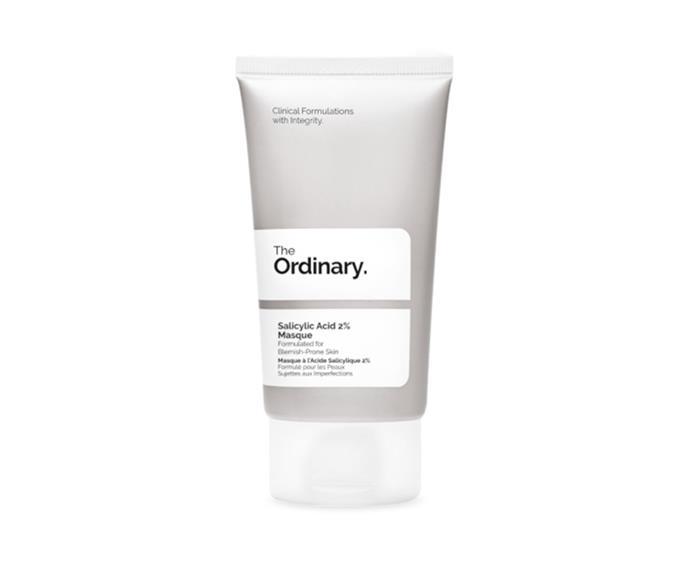 "Salicylic Acid 2% Masque by The Ordinary, $21.90 at [Priceline Pharmacy](https://www.priceline.com.au/the-ordinary-salicylic-acid-2-masque-50-ml|target=""_blank""|rel=""nofollow"")"