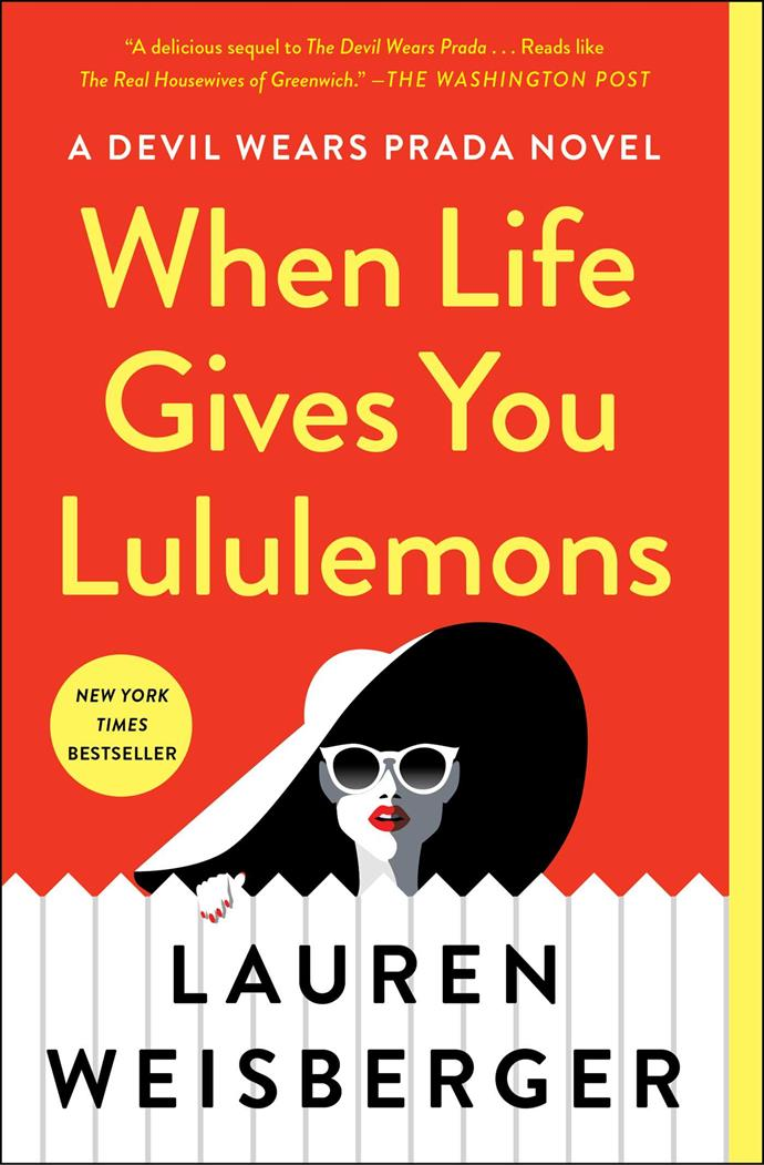 """***When Life Gives You Lululemons*** **by Lauren Weisberger**<br><br>  A spin off to Lauren Weisberger's best-selling book *The Devil Wears Prada*, *When Life Gives You Lululemons* puts the spotlight on Emily Charlton (played by Emily Blunt in the film), Miranda Priestly's first assistant. A successful stylist to the stars, Emily finds herself struggling with social media-obsessed millennials stealing her clients, and realises she has to up her game fast. So, she holes up at the home of her oldest friend Miriam in the upscale suburb of Greenwich. And when Miriam's friend, supermodel Karolina Hartwell, is publicly dumped by her husband Graham, a senator with presidential ambitions, Emily gets the client of a lifetime. But she quickly learns Greenwich is a world apart and that this comeback needs a team approach. So it is that Emily, the scorned Karolina, and their mutual friend Miriam, a powerful attorney turned stay-at-home mom, band together to navigate the social land mines of suburban Greenwich.<br><br>  *Buy it [here](https://www.booktopia.com.au/when-life-gives-you-lululemons-lauren-weisberger/book/9780008317799.html