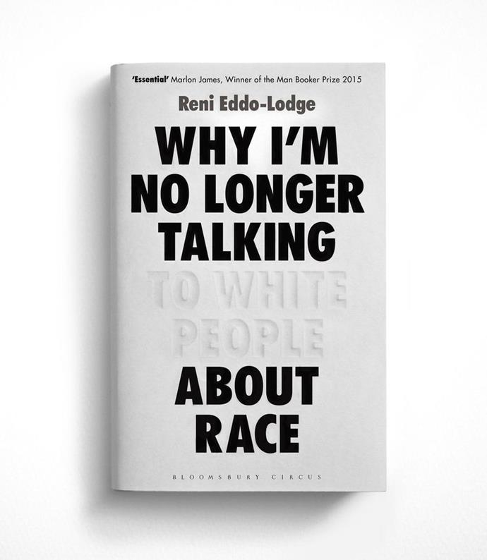 "*Why I'm No Longer Talking to White People About Race* by Reni Eddo-Lodge, $17.50 at [Booktopia](https://fave.co/36OyXQc|target=""_blank""