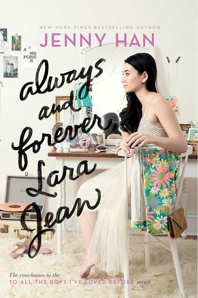 "***Always and Forever, Lara Jean*** **by Jenny Han**<br><br>  The third and final adaptation of Jenny Han's beloved best-selling trilogy is reportedly coming sometime in 2021. Set to drop on Netflix, like the first two films, [*To All The Boys 3: Always And Forever, Lara Jean*](https://www.elle.com.au/culture/to-all-the-boys-ive-loved-before-3-23030|target=""_blank"") will most likely follow Lara Jean and Peter Kavkinsky as they wrap up their final year of high school while preparing for university, assuming they follow the books.<br><Br>  *Buy it [here](https://fave.co/3sfkirN