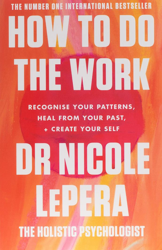 **How To Do The Work by Dr Nicole Lepera**<br></br> This book is part self-help, part practical guide for helping us change the patterns that are holding us back. Teaching you how to break free from destructive behaviours and dysfunctional thinking patterns, it'll empower you to prioritise self-care and wellness while pursuing your best self.