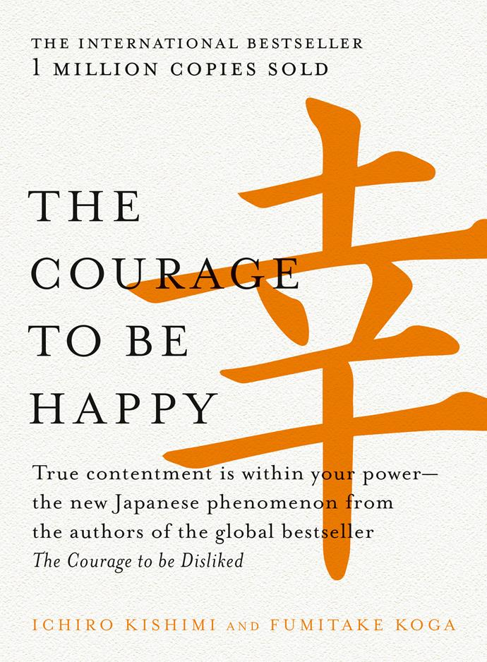 **The Courage To Be Happy by Ichiro Kishimi and Fumitake Koga**<br></br> A best-seller in Japan, this book teaches you how to live courageously and fearlessly pursue happiness. With profound insights on psychological phenomenon, its lessons are universally applicable and eternally relevant.