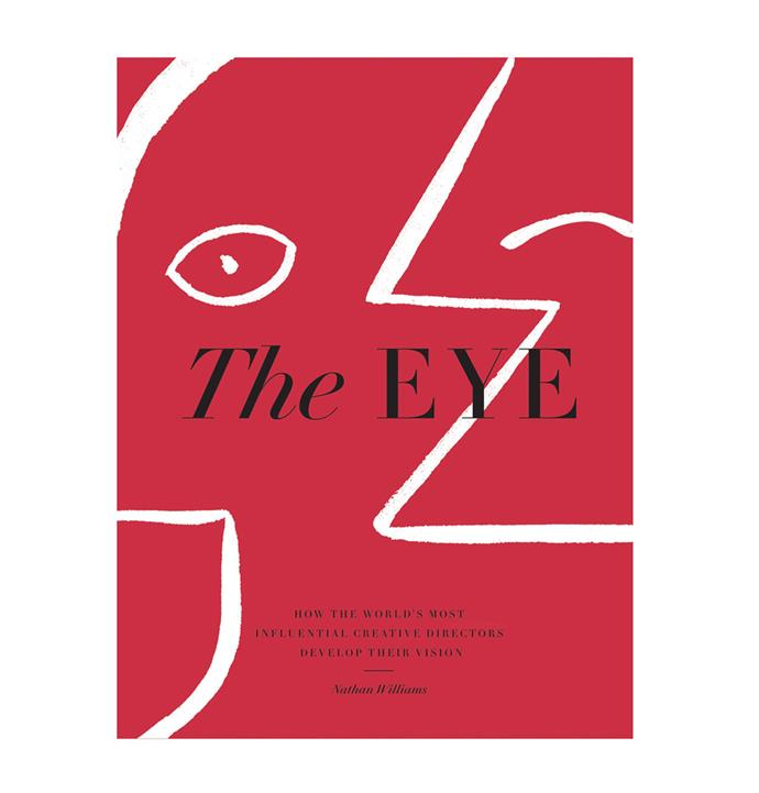 """**The Eye by Nathan Williams** An inspiring coffee table tome that shines a spotlight on the most influential creative directors from around the world. From *Vogue* magazine powerhouse Grace Coddington to Fabien Baron (the director of 1992's *Sex* documentary featuring Madonna), *The Eye* chronicles their rise to success. [kinokuniya.com.au](https://www.kinokuniya.com.au/books/art-and-design-and-photography/the-eye-how-the-worlds-most-influential-creative-directors-develop-their-vision-9781579658397/