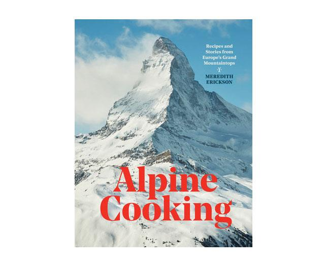 "**Alpine Cooking** <br/> [($79.99, Ten Speed Press)](https://www.booktopia.com.au/alpine-cooking-meredith-erickson/book/9781607748748.html|target=""_blank""