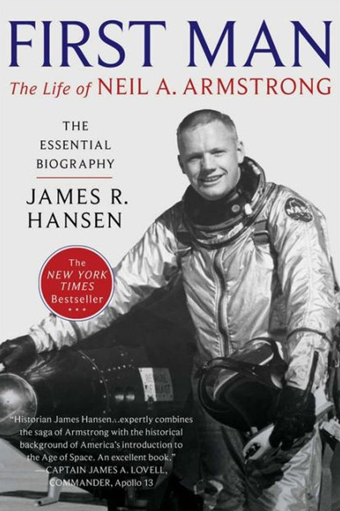 ***First Man: The Life of Neil A. Armstrong* by James R. Hansen** <br><br> **Synopsis:** The official biography of Neil Armstrong, the astronaut who became the first man to walk on the moon. <br><br> **Who's in it:** Ryan Gosling will play Neil Armstrong and Claire Foy will play his wife, Janet. It's being directed by Oscar winner Damien Chazelle, who directed Gosling in *La La Land*. <br><br> **Release date:** October 11