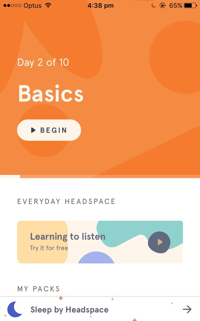 """***Headspace: Meditation techniques for mindfulness, stress relief & peace of mind*** <br> For meditation novices, 'Headspace' is for you. Through the app, you have access to hundreds of different meditations, and you can choose how long you wish to devote to it—from two minutes, to sixty minutes. Emma Watson also called it genius, which is good enough for us. <br><br>  *Free to download on the [App Store](https://itunes.apple.com/au/app/headspace-guided-meditation/id493145008?mt=8