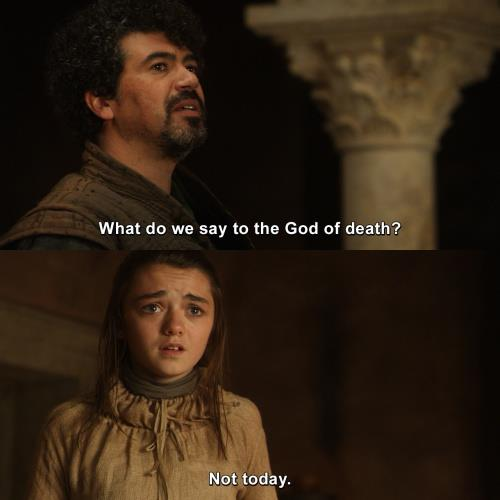 "***'What do we say to the God of Death?'***<br><br> In the same conversation, Melisandra also manages to fit in a call-back to Syrio Forel and his famous line, ""What do we say to the God of Death?""<br><br> Arya's response—""Not today""—is part of what inspires her continue to fight and eventually win the war."